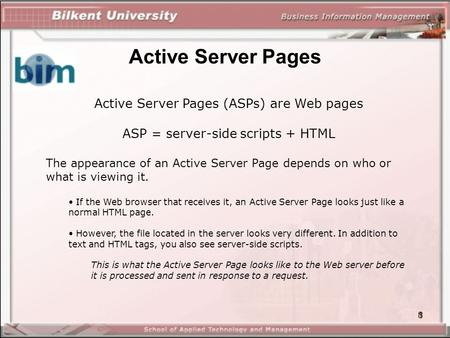 1 Active Server Pages Active Server Pages (ASPs) are Web pages ASP = server-side scripts + HTML The appearance of an Active Server Page depends on who.