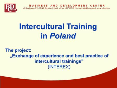 "The project: ""Exchange <strong>of</strong> experience <strong>and</strong> best practice <strong>of</strong> intercultural trainings (INTEREX) Intercultural Training <strong>in</strong> Poland B U S I N E S S A N D D E."