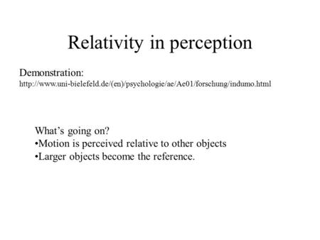 Relativity in perception Demonstration:  What's going on? Motion is perceived.
