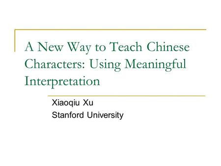 A New Way to Teach Chinese Characters: Using Meaningful Interpretation