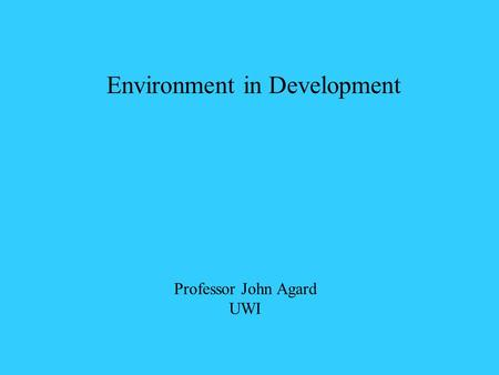 Professor John Agard UWI Environment in Development.