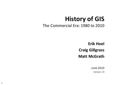 History of GIS The Commercial Era: 1980 to 2010