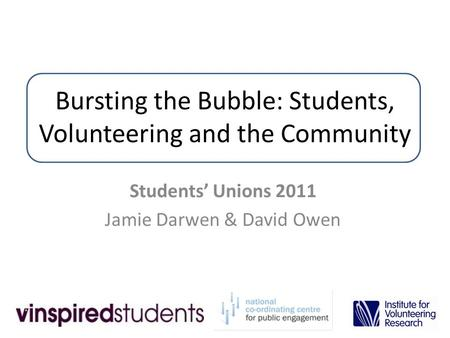 Bursting the Bubble: Students, Volunteering and the Community Students' Unions 2011 Jamie Darwen & David Owen.