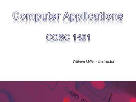 William Miller - Instructor. Computers and Digital Basics Chapter 1.