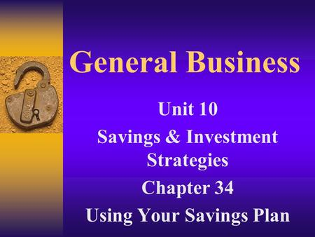General Business Unit 10 Savings & Investment Strategies Chapter 34 Using Your Savings Plan.