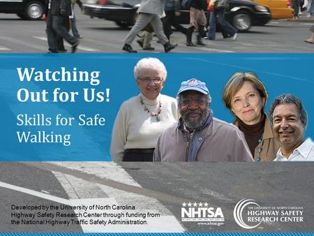 Watching Out for Us! Skills for Safe Walking Watching Out for Us! Skills for Safe Walking was developed by the Highway Safety Research Center at the University.