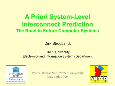 Dirk Stroobandt Ghent University Electronics and Information Systems Department A Priori System-Level Interconnect Prediction The Road to Future Computer.