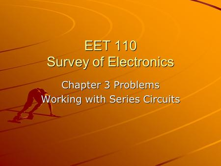 EET 110 Survey of Electronics Chapter 3 Problems Working with Series Circuits.