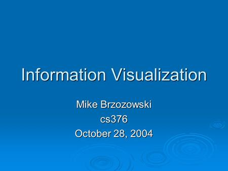 Information Visualization Mike Brzozowski cs376 October 28, 2004.