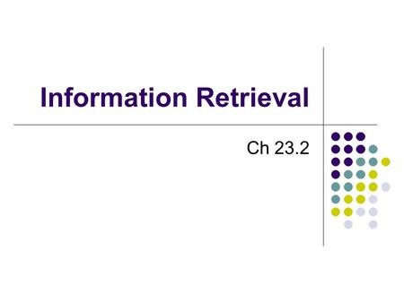 Information Retrieval Ch 23.2. Information retrieval Goal: Finding documents Search engines on the world wide web IR system characters Document collection.