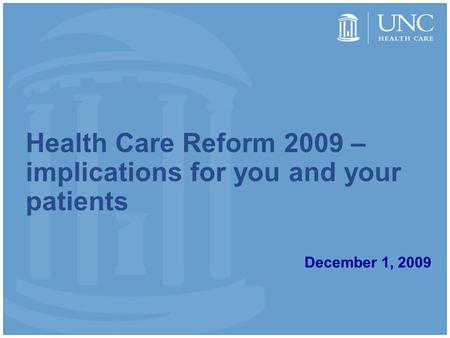 Health Care Reform 2009 – implications for you and your patients December 1, 2009.