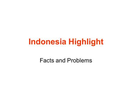 Indonesia Highlight Facts and Problems. Where is Indonesia? Source: www.map-of-asia.us/www.map-of-asia.us/