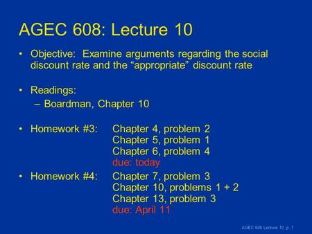 "AGEC 608 Lecture 10, p. 1 AGEC 608: Lecture 10 Objective: Examine arguments regarding the social discount rate and the ""appropriate"" discount rate Readings:"