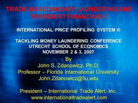 TRADE-BASED MONEY LAUNDERING AND TERRORIST FINANCING © INTERNATIONAL PRICE PROFILING SYSTEM ® TACKLING MONEY LAUNDERING CONFERENCE UTRECHT SCHOOL OF ECONOMICS.