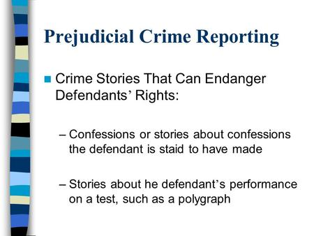 Prejudicial Crime Reporting Crime Stories That Can Endanger Defendants ' Rights: –Confessions or stories about confessions the defendant is staid to have.