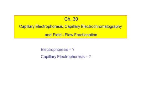 Ch. 30 Capillary Electrophoresis, Capillary Electrochromatography