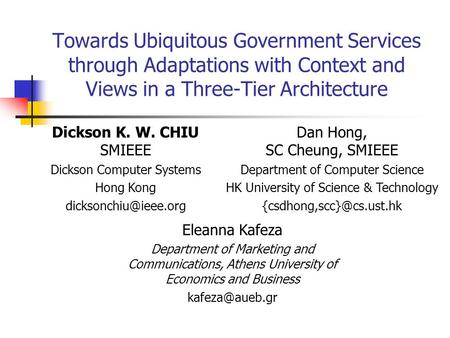 Towards Ubiquitous Government Services through Adaptations with Context and Views in a Three-Tier Architecture Dan Hong, SC Cheung, SMIEEE Department of.
