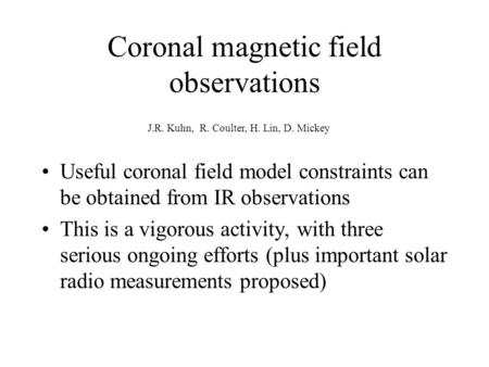 Coronal magnetic field observations Useful coronal field model constraints can be obtained from IR observations This is a vigorous activity, with three.