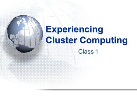 Experiencing Cluster Computing Class 1. Introduction to Parallelism.