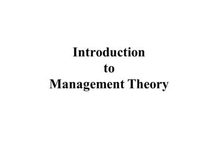 Introduction to Management Theory. Learning Outcomes: To understand the way in which management thought has evolved in the West since 1900; To appreciate.