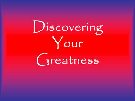 Discovering Your Greatness. 'Discovering Your Greatness' is your opportunity to find and live the best possible you! Discovering Your Greatness.