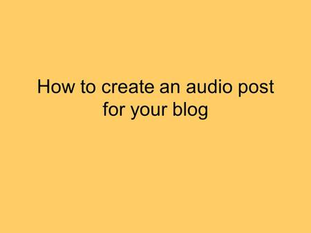 How to create an audio post for your blog. Audioblogger Go to