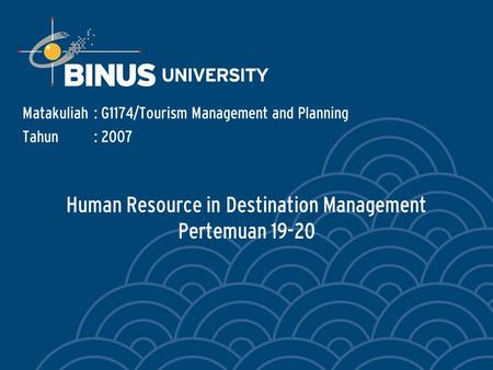 Human Resource in Destination Management Pertemuan 19-20 Matakuliah: G1174/Tourism Management and Planning Tahun: 2007.