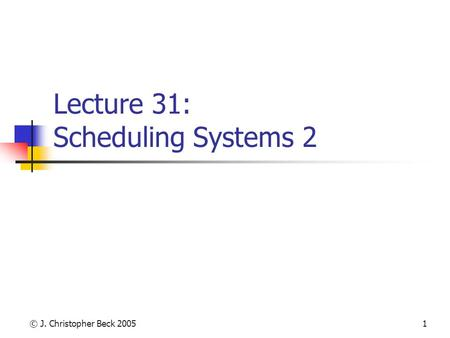 © J. Christopher Beck 20051 Lecture 31: Scheduling Systems 2.