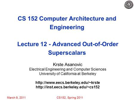 March 9, 2011CS152, Spring 2011 CS 152 Computer Architecture and Engineering Lecture 12 - Advanced Out-of-Order Superscalars Krste Asanovic Electrical.