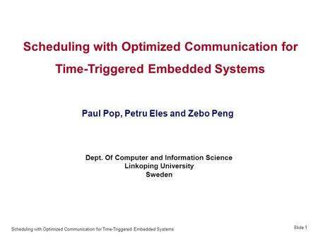 Scheduling with Optimized Communication for Time-Triggered Embedded Systems Slide 1 Scheduling with Optimized Communication for Time-Triggered Embedded.