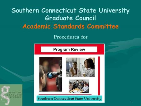 1 Southern Connecticut State University Graduate Council Academic Standards Committee Procedures for Southern Connecticut State University.