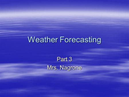 Weather Forecasting Part 3 Mrs. Nagrone. Objectives  You will have the understanding of how meteorologists make station models and surface maps.  You.