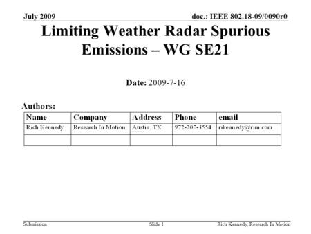 Doc.: IEEE 802.18-09/0090r0 Submission July 2009 Rich Kennedy, Research In MotionSlide 1 Limiting Weather Radar Spurious Emissions – WG SE21 Date: 2009-7-16.
