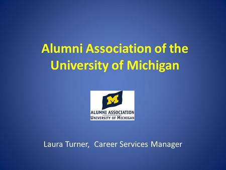 Alumni Association of the University of Michigan Laura Turner, Career Services Manager.