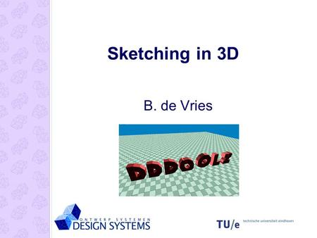 Sketching in 3D B. de Vries. Basic Principle Drag and Copy.