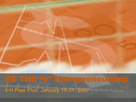 "BE THE ""e"" Entrepreneurship 4-H Peer Plus, January 19-21, 2007."