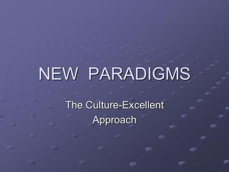 NEW PARADIGMS The Culture-Excellent Approach. Learning Objectives 1.Understand the reasons for emergence of new organizational paradigms 2.Describe the.