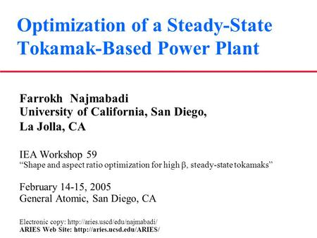 "Optimization of a Steady-State Tokamak-Based Power Plant Farrokh Najmabadi University of California, San Diego, La Jolla, CA IEA Workshop 59 ""Shape and."