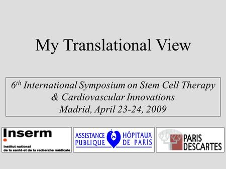 My Translational View 6 th International Symposium on Stem Cell Therapy & Cardiovascular Innovations Madrid, April 23-24, 2009.