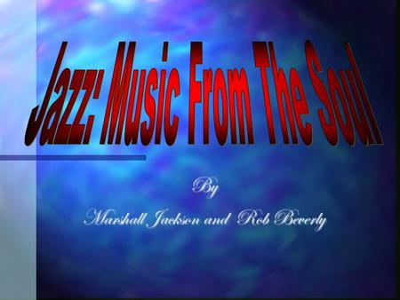 By Marshall Jackson and Rob Beverly. Intro. Jazz is a difficult topic to define. Formed in the early 1800s by black slaves in America, the genre has evolved.