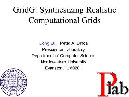 1 Dong Lu, Peter A. Dinda Prescience Laboratory Department of Computer Science Northwestern University Evanston, IL 60201 GridG: Synthesizing Realistic.