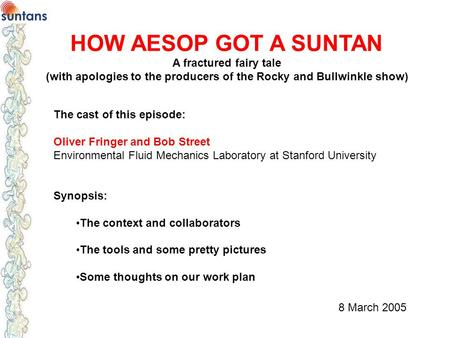 HOW AESOP GOT A SUNTAN A fractured fairy tale (with apologies to the producers of the Rocky and Bullwinkle show) The cast of this episode: Oliver Fringer.