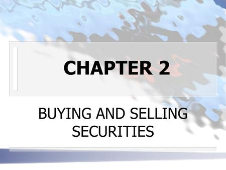 CHAPTER 2 BUYING AND SELLING SECURITIES. THE SECURITIES MARKET n BROKERS DEFINITION: act as agents for investors and compensated by commissions.