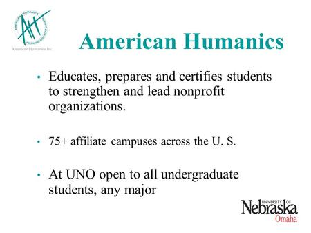 American Humanics Educates, prepares and certifies students to strengthen and lead nonprofit organizations. 75+ affiliate campuses across the U. S. At.