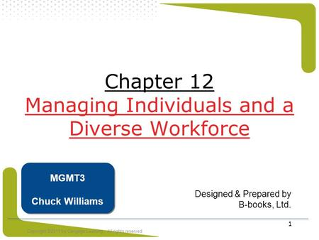 Copyright ©2011 by Cengage Learning. All rights reserved 1 Chapter 12 Managing Individuals and a Diverse Workforce Designed & Prepared by B-books, Ltd.