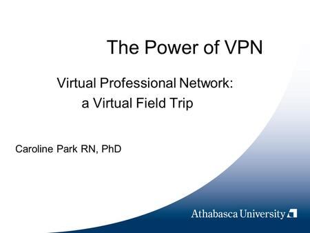 The Power of VPN Virtual Professional Network: a Virtual Field Trip Caroline Park RN, PhD.