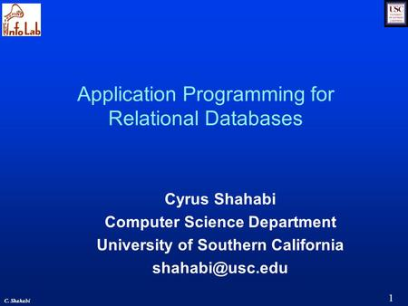 1 C. Shahabi Application Programming for Relational Databases Cyrus Shahabi Computer Science Department University of Southern California