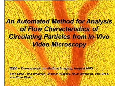 An Automated Method for Analysis of Flow Characteristics of Circulating Particles from In-Vivo Video Microscopy IEEE – Transactions on Medical Imaging,