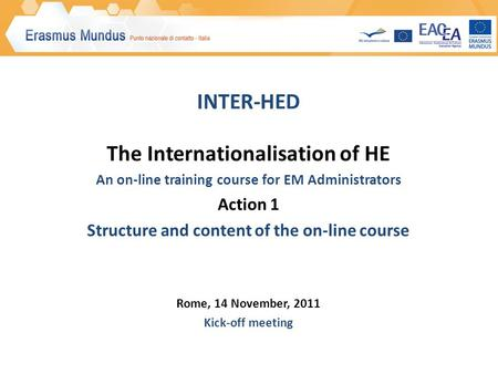 INTER-HED The Internationalisation of HE An on-line training course for EM Administrators Action 1 Structure and content of the on-line course Rome, 14.
