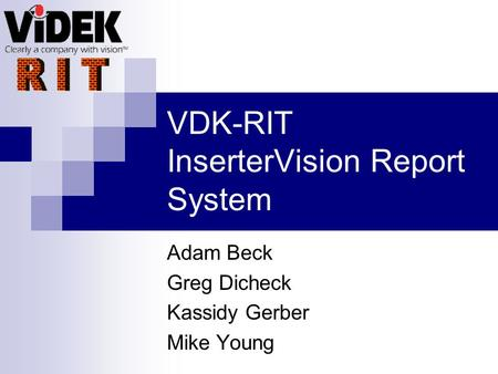 VDK-RIT InserterVision Report System Adam Beck Greg Dicheck Kassidy Gerber Mike Young.